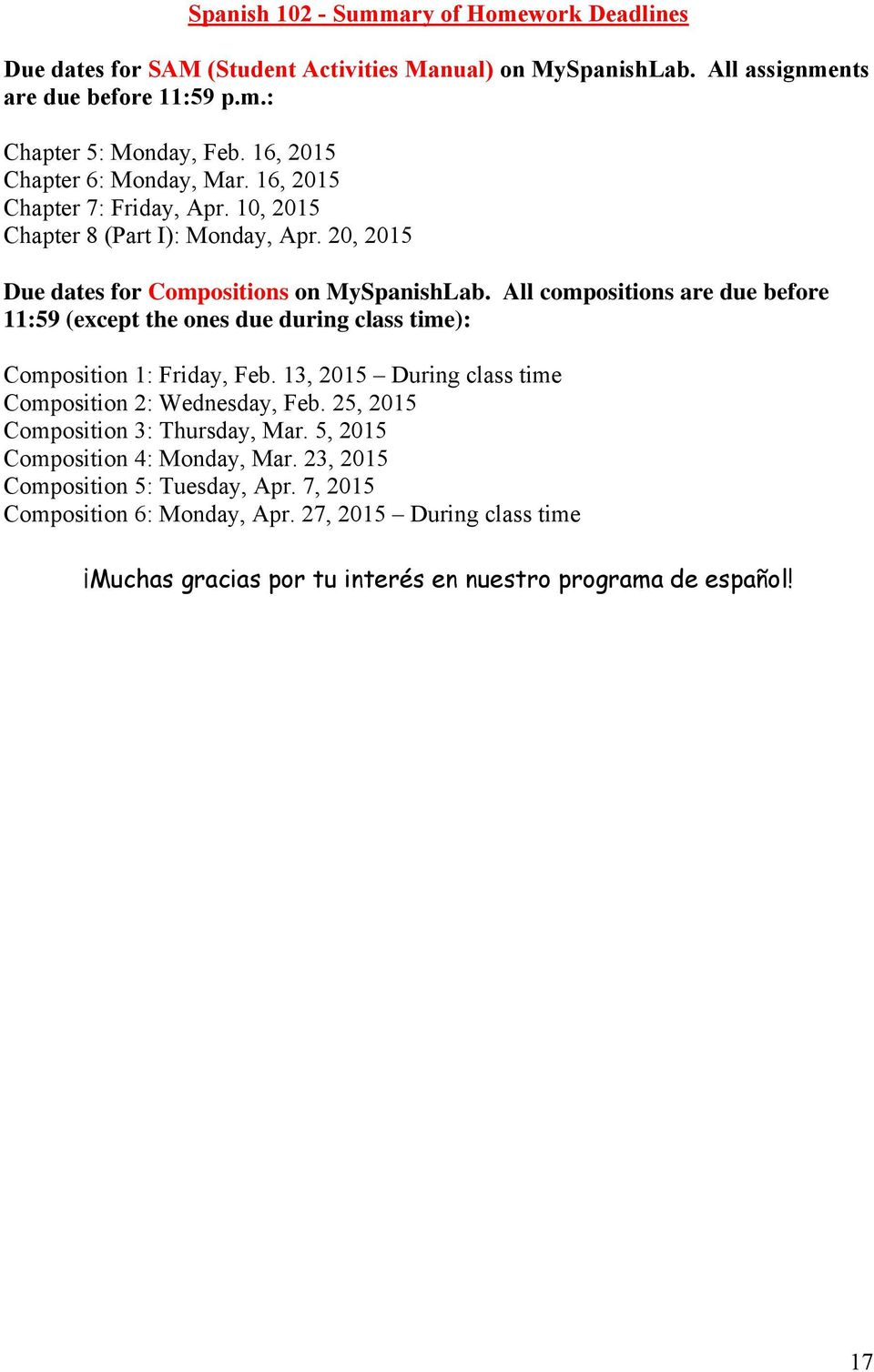 All compositions are due before 11:59 (except the ones due during class time): Composition 1: Friday, Feb. 13, 2015 During class time Composition 2: Wednesday, Feb.
