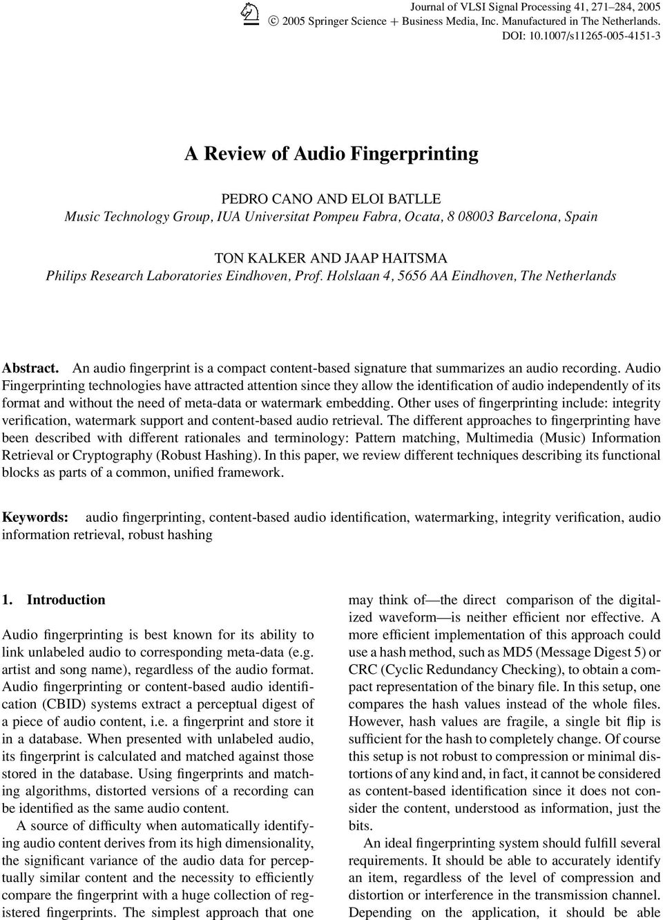 Philips Research Laboratories Eindhoven, Prof. Holslaan 4, 5656 AA Eindhoven, The Netherlands Abstract. An audio fingerprint is a compact content-based signature that summarizes an audio recording.