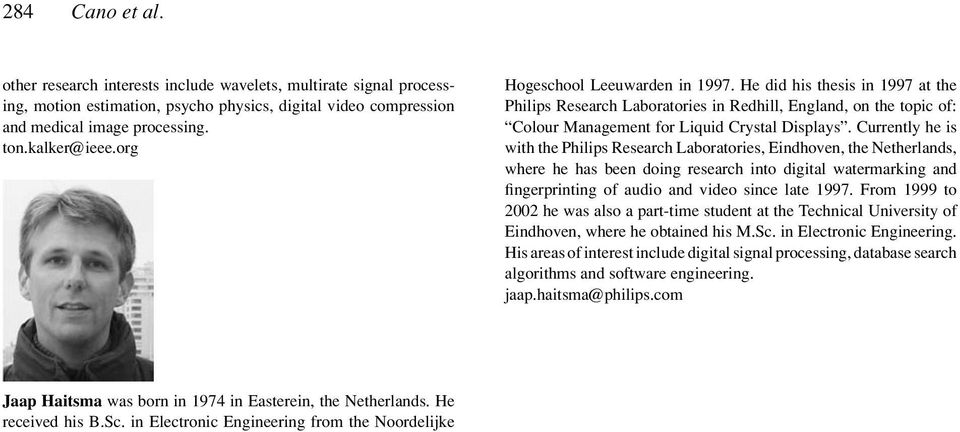 Currently he is with the Philips Research Laboratories, Eindhoven, the Netherlands, where he has been doing research into digital watermarking and fingerprinting of audio and video since late 1997.