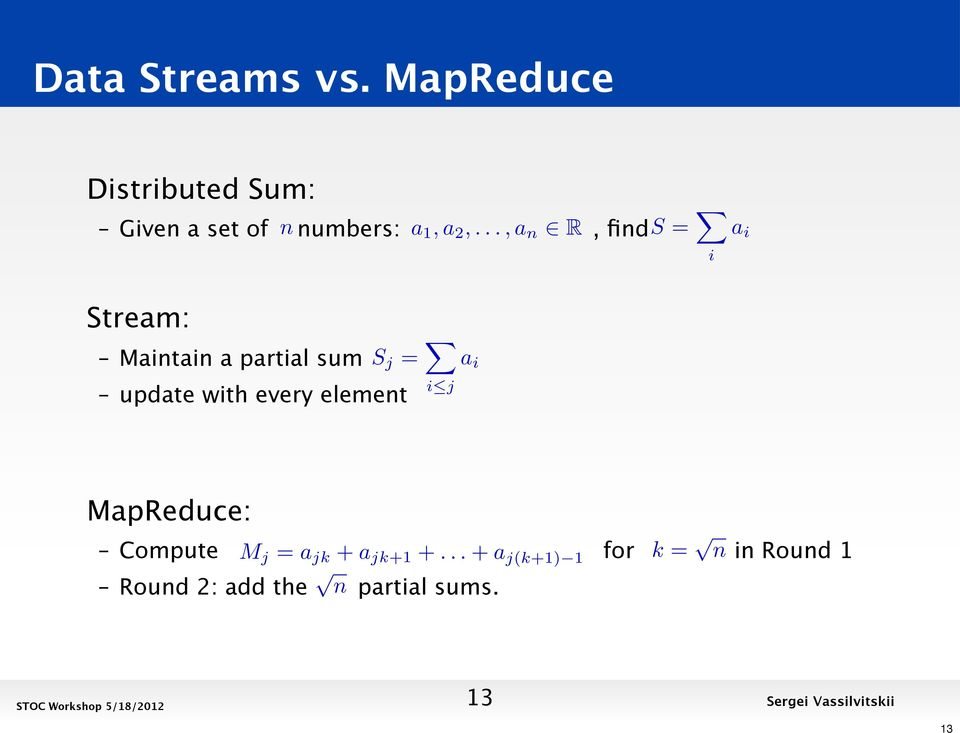 ..,a n 2 R, find S = X i a i Stream: Maintain a partial sum S j = X iapplej