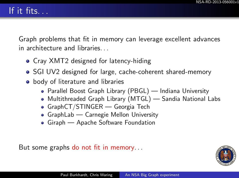 libraries Parallel Boost Graph Library (PBGL) Indiana University Multithreaded Graph Library (MTGL) Sandia National Labs