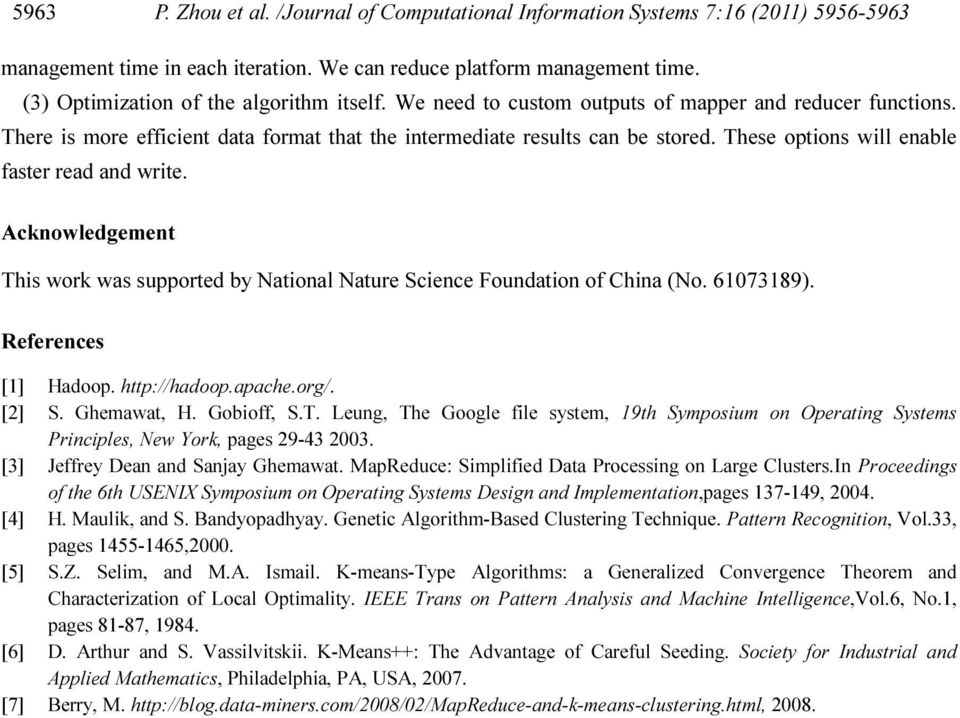These options will enable faster read and write. Acknowledgement This work was supported by National Nature Science Foundation of China (No. 61073189). References [1] Hadoop. http://hadoop.apache.