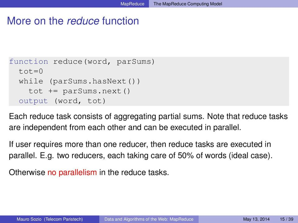 Note that reduce tasks are independent from each other and can be executed in parallel.