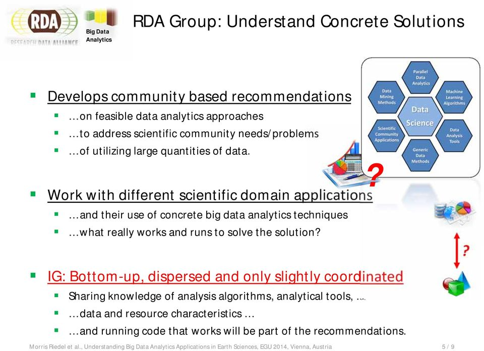 Work with different scientific domain applications and their use of concrete big data analytics techniques what really works and runs to solve the solution IG: Bottom-up,