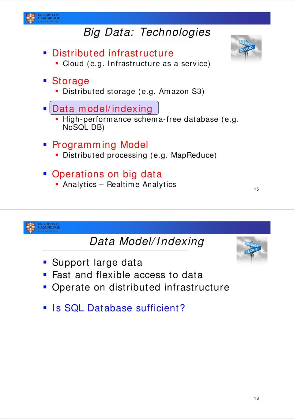 g. MapReduce) Operations on big data Analytics Realtime Analytics 15 Data Model/Indexing Support large data Fast