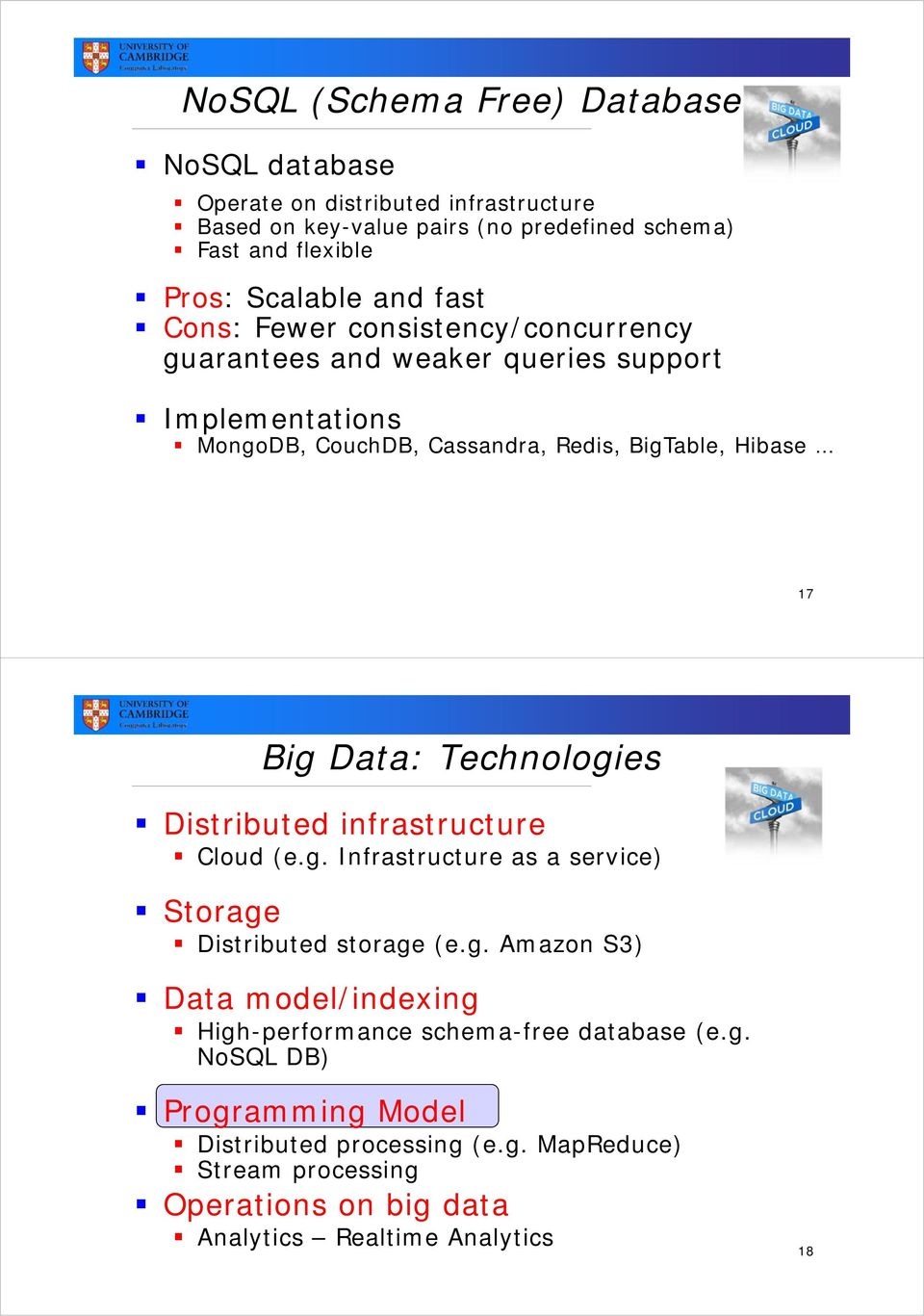 Technologies Distributed infrastructure Cloud (e.g. Infrastructure as a service) Storage Distributed storage (e.g. Amazon S3) Data model/indexing High-performance schema-free database (e.