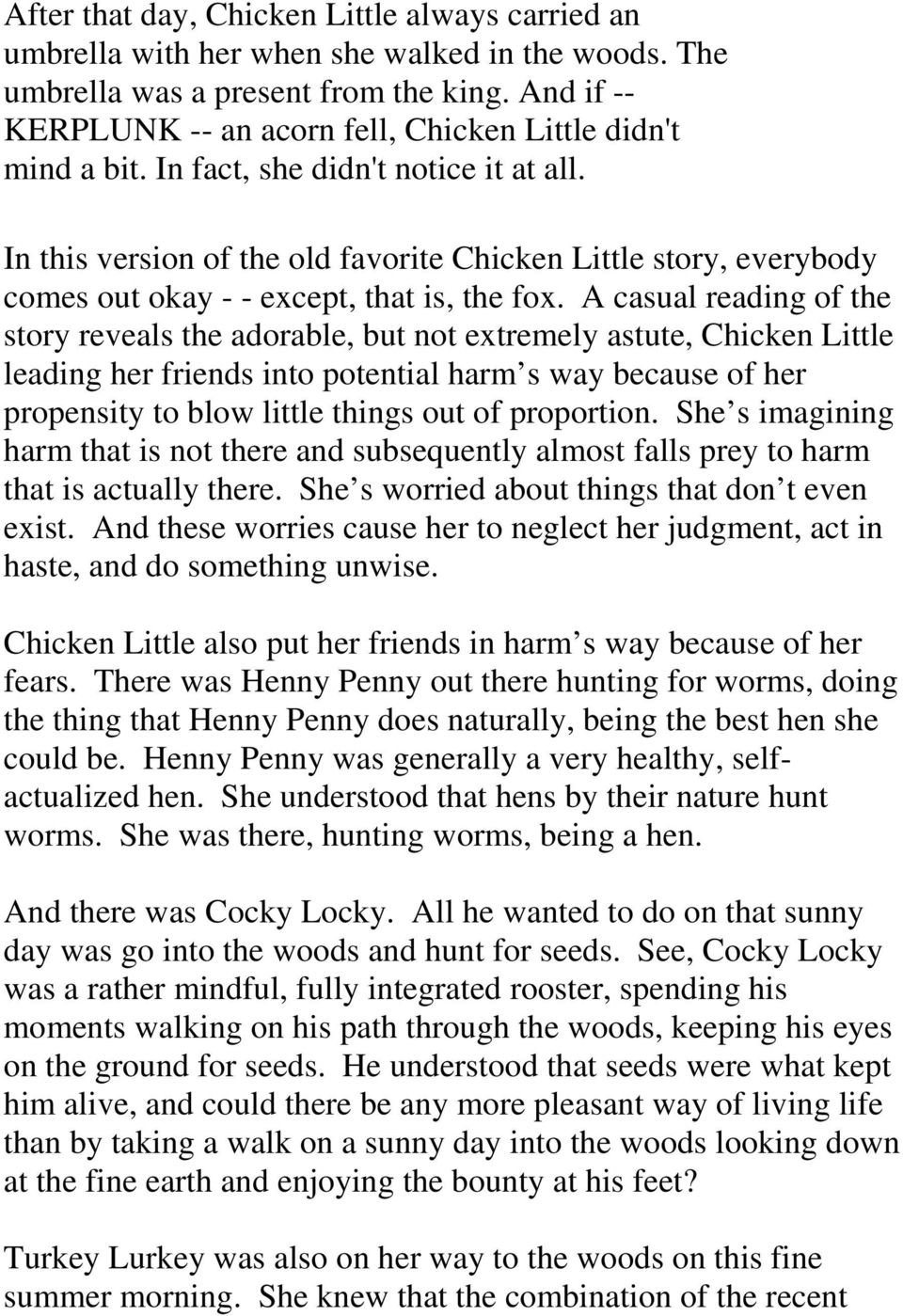 In this version of the old favorite Chicken Little story, everybody comes out okay - - except, that is, the fox.