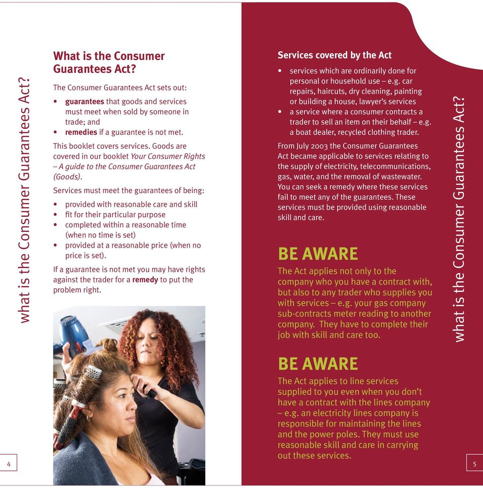 Goods are covered in our booklet Your Consumer Rights A guide to the Consumer Guarantees Act (Goods).