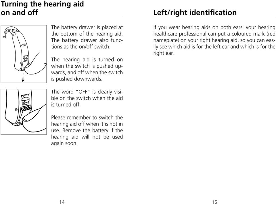 Left/right identification If you wear hearing aids on both ears, your hearing healthcare professional can put a coloured mark (red nameplate) on your right hearing aid, so you can