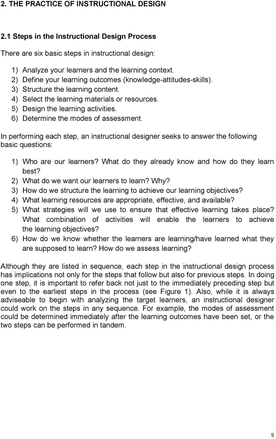 6) Determine the modes of assessment. In performing each step, an instructional designer seeks to answer the following basic questions: 1) Who are our learners?