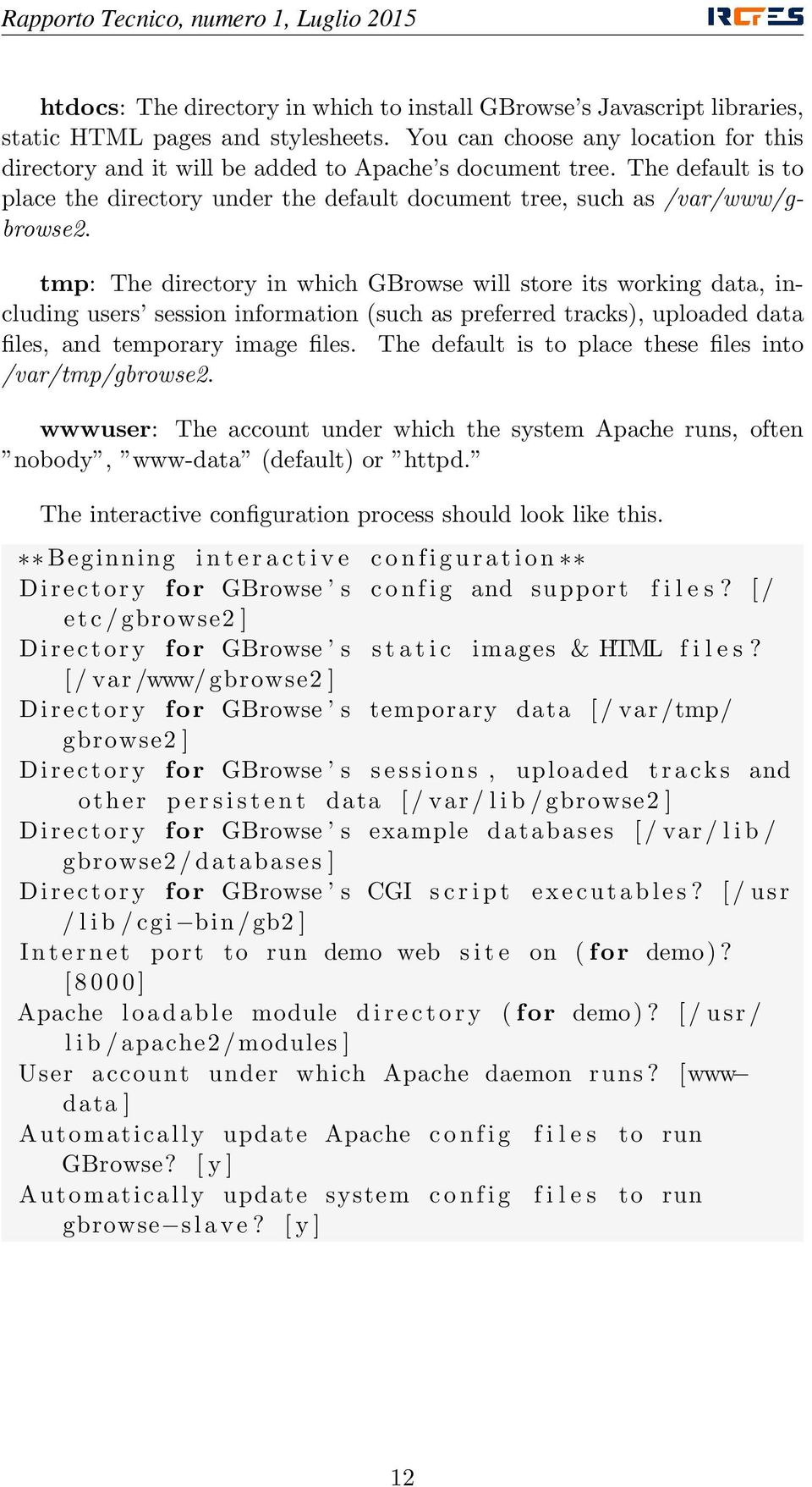 tmp: The directory in which GBrowse will store its working data, including users session information (such as preferred tracks), uploaded data files, and temporary image files.