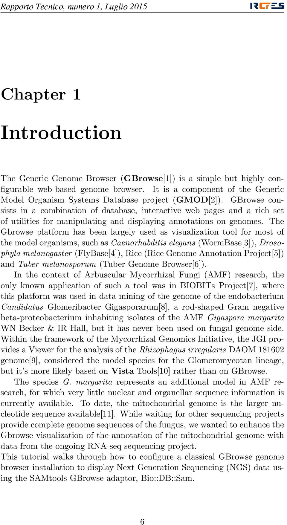 GBrowse consists in a combination of database, interactive web pages and a rich set of utilities for manipulating and displaying annotations on genomes.