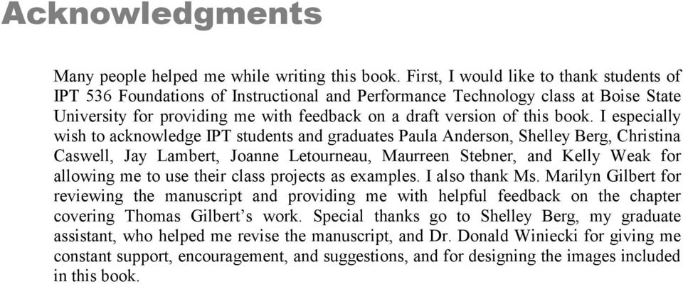 I especially wish to acknowledge IPT students and graduates Paula Anderson, Shelley Berg, Christina Caswell, Jay Lambert, Joanne Letourneau, Maurreen Stebner, and Kelly Weak for allowing me to use