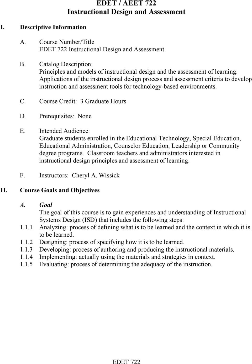 Applications of the instructional design process and assessment criteria to develop instruction and assessment tools for technology-based environments. C. Course Credit: 3 Graduate Hours D.