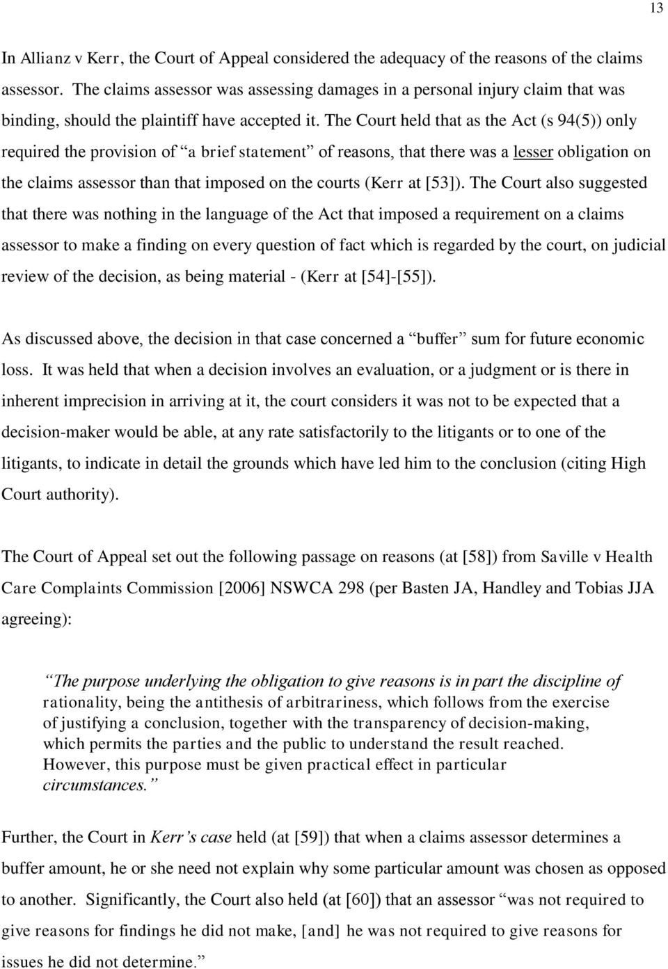 The Court held that as the Act (s 94(5)) only required the provision of a brief statement of reasons, that there was a lesser obligation on the claims assessor than that imposed on the courts (Kerr