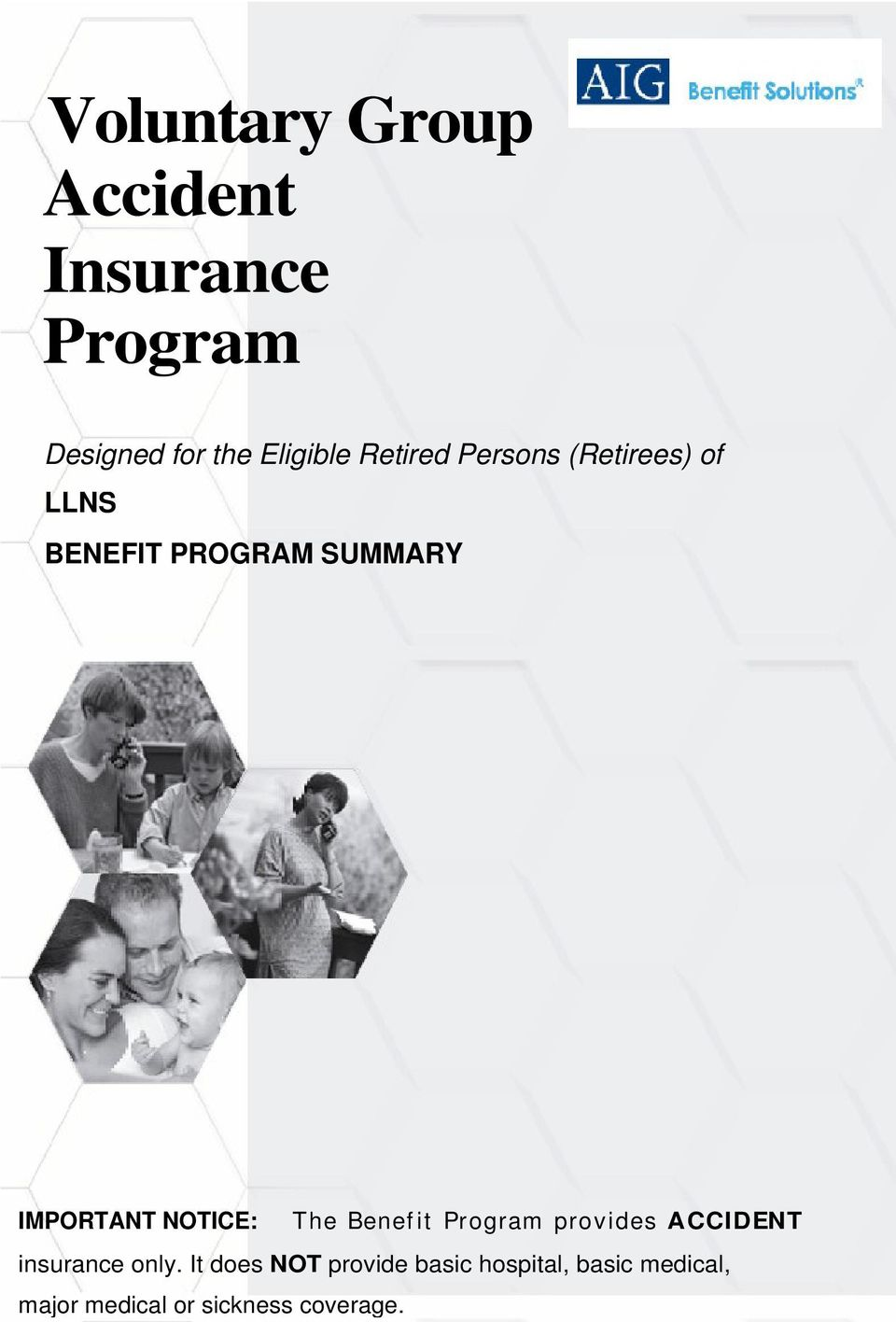 NOTICE: The Benef it Program provides ACCIDENT insurance only.