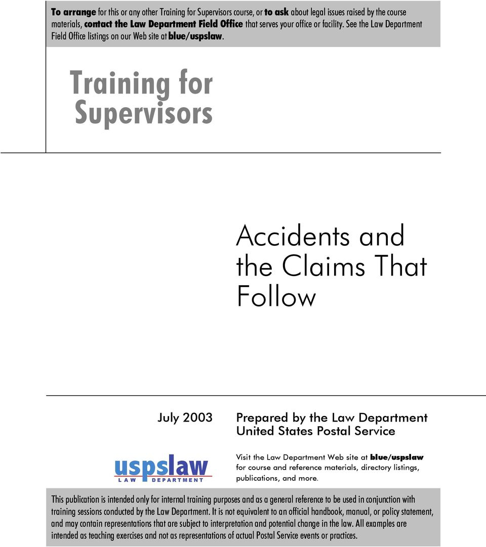 Training for Supervisors Accidents and the Claims That Follow July 2003 uspslaw LAW DEPARTMENT Prepared by the Law Department United States Postal Service Visit the Law Department Web site at