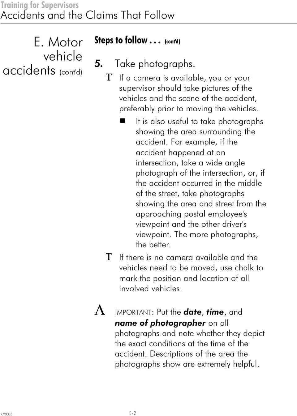 # It is also useful to take photographs showing the area surrounding the accident.