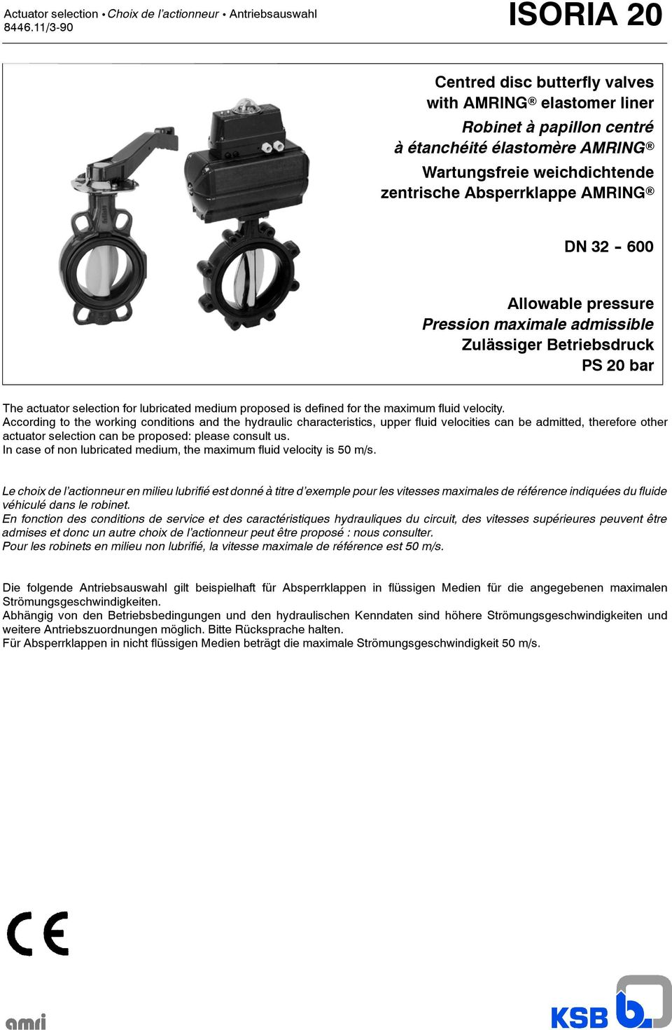 pressure Pression maximale admissible Zulässiger etriebsdruck PS 20 bar The actuator selection for lubricated medium proposed is defined for the maximum fluid velocity.