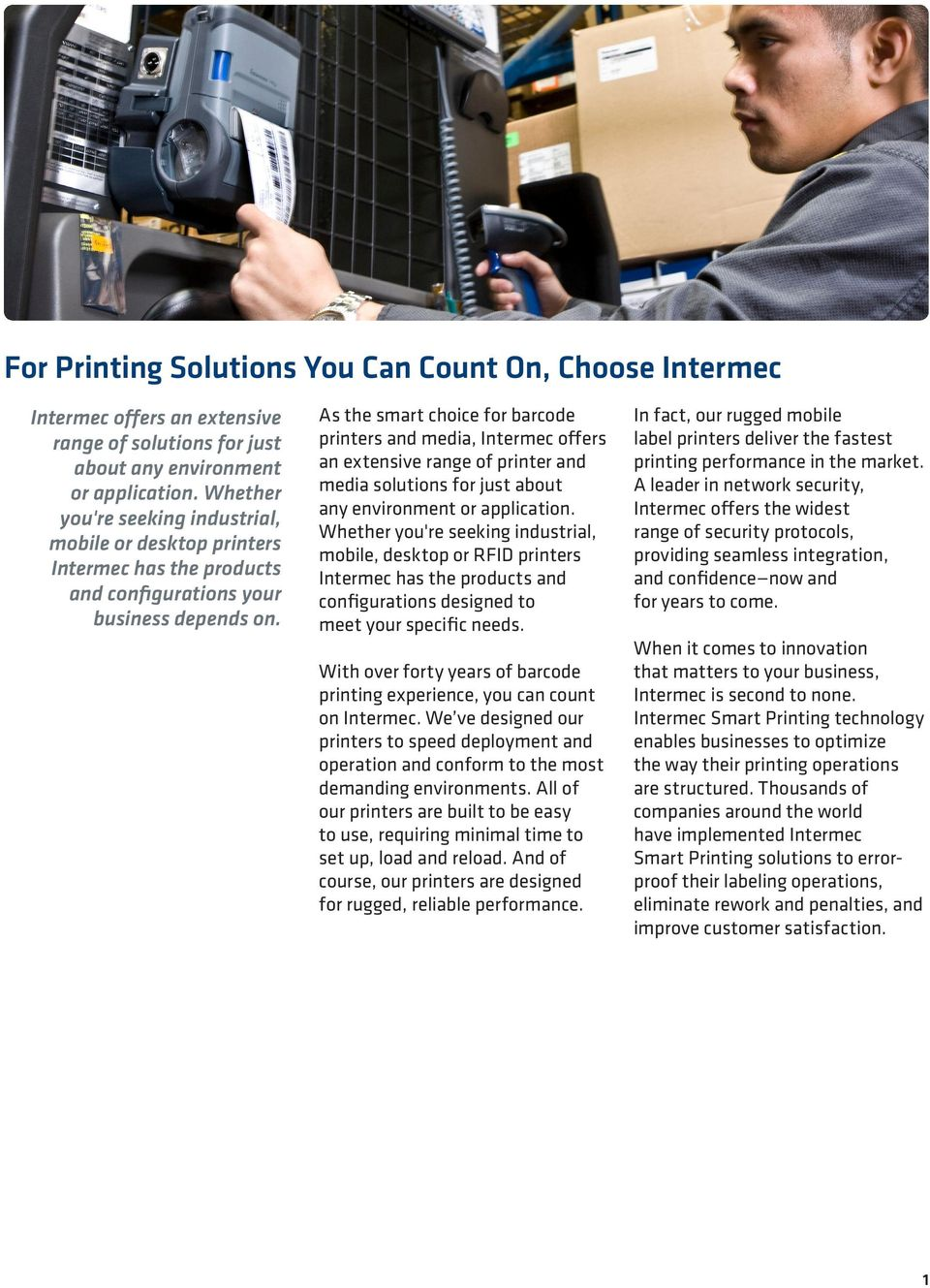 As the smart choice for barcode printers and media, Intermec offers an extensive range of printer and media solutions for just about any environment or application.