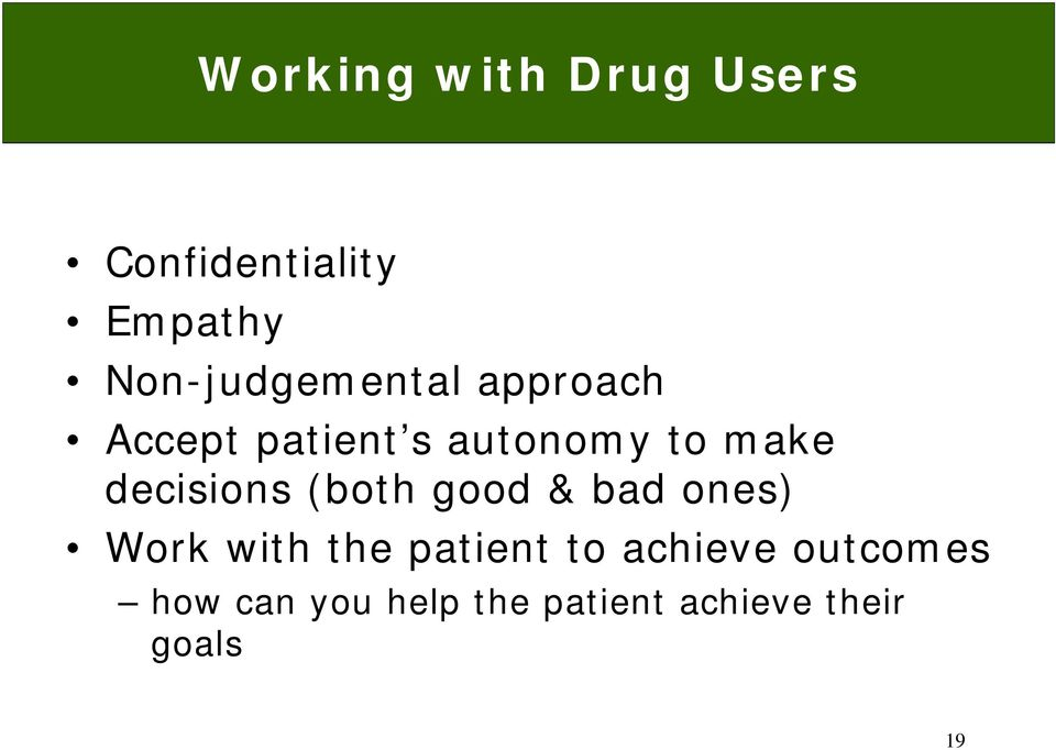decisions (both good & bad ones) Work with the patient to