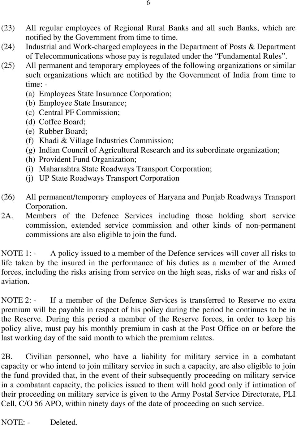 (25) All permanent and temporary employees of the following organizations or similar such organizations which are notified by the Government of India from time to time: - (a) Employees State