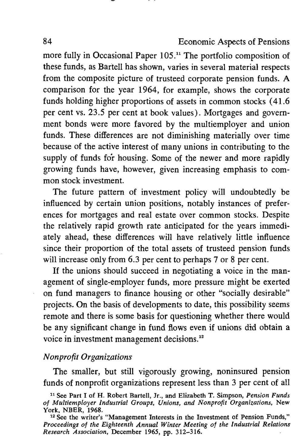 A comparison for the year 1964, for example, shows the corporate funds holding higher proportions of assets in common stocks (41.6 per cent vs. 23.5 per cent at book values).