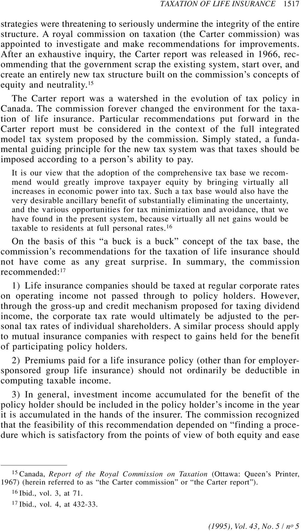 After an exhaustive inquiry, the Carter report was released in 1966, recommending that the government scrap the existing system, start over, and create an entirely new tax structure built on the