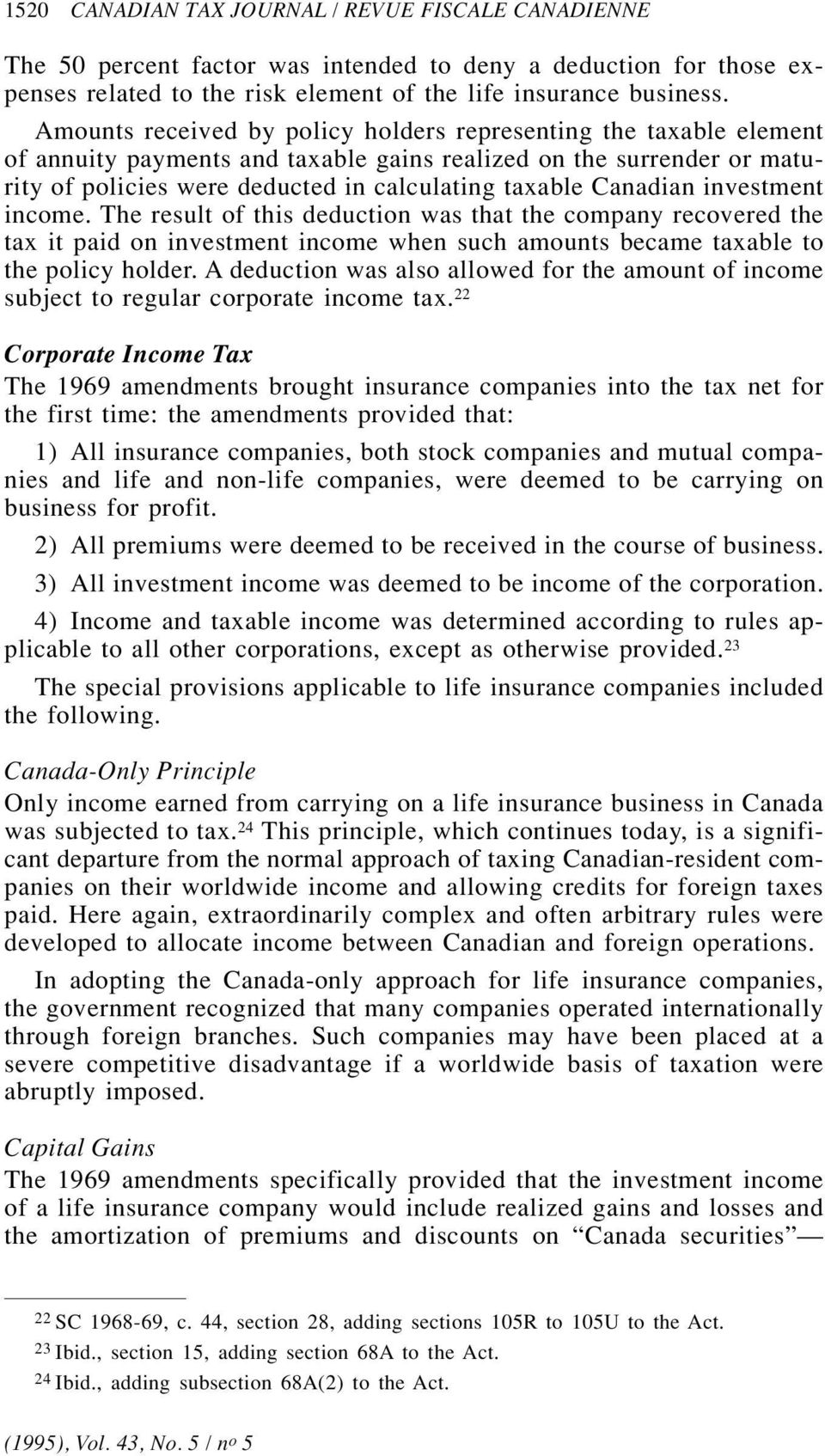 Canadian investment income. The result of this deduction was that the company recovered the tax it paid on investment income when such amounts became taxable to the policy holder.
