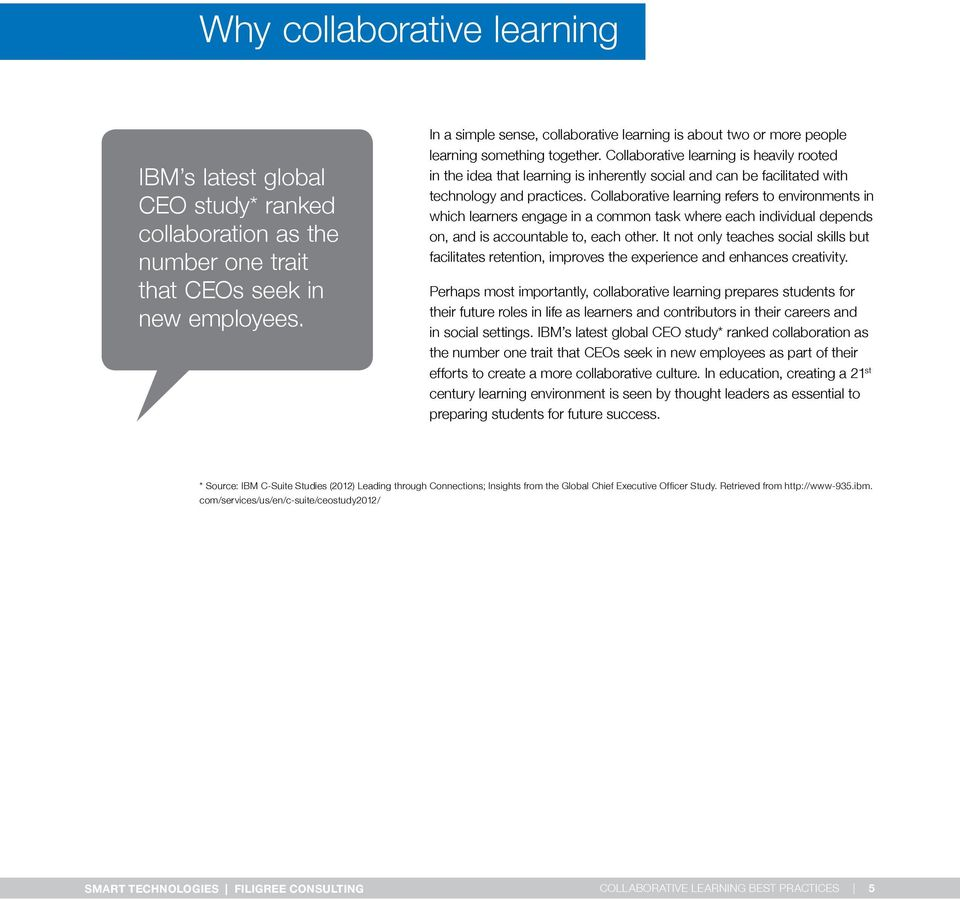 Collaborative learning is heavily rooted in the idea that learning is inherently social and can be facilitated with technology and practices.