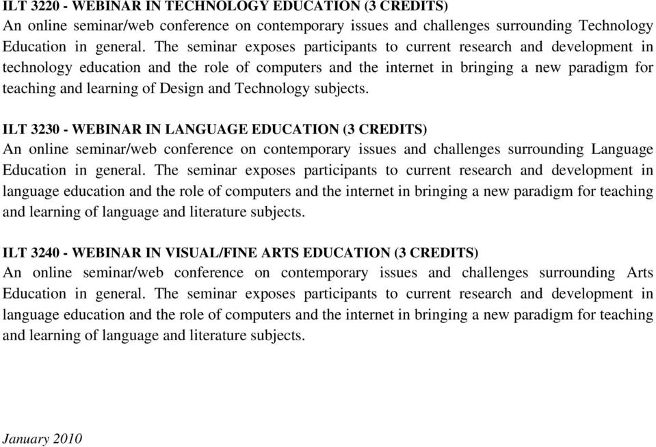and Technology subjects. 3230 - WEBINAR IN LANGUAGE EDUCATION (3 CREDITS) An online seminar/web conference on contemporary issues and challenges surrounding Language Education in general.