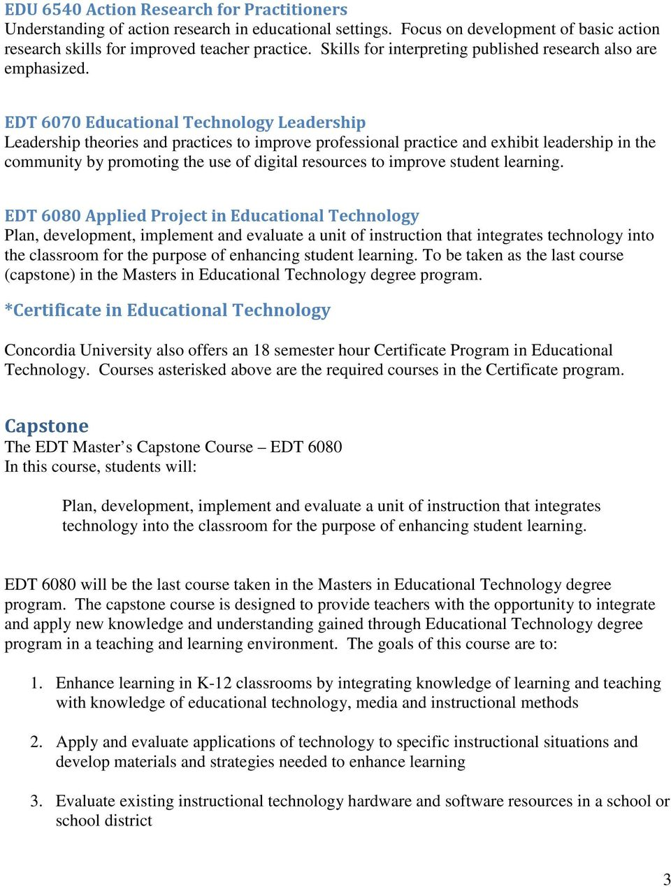 EDT 6070 Educational Technology Leadership Leadership theories and practices to improve professional practice and exhibit leadership in the community by promoting the use of digital resources to