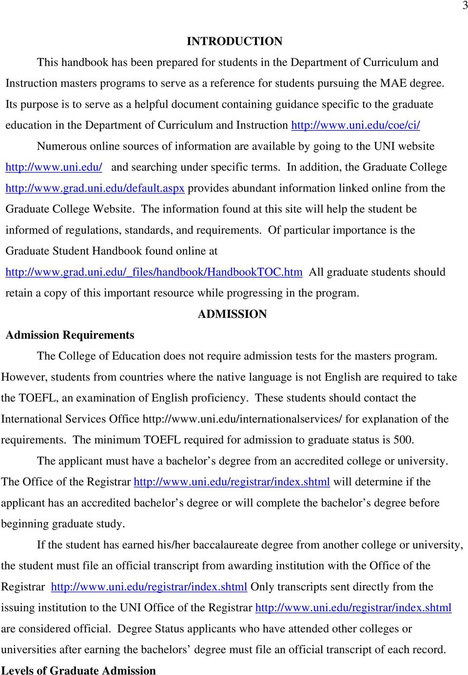 edu/coe/ci/ Numerous online sources of information are available by going to the UNI website http://www.uni.edu/ and searching under specific terms. In addition, the Graduate College http://www.grad.