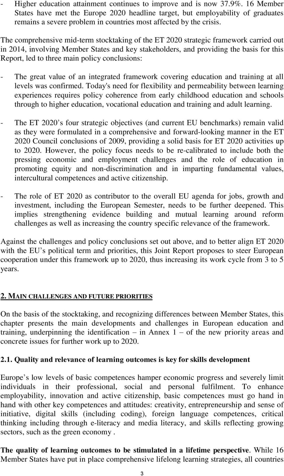 The comprehensive mid-term stocktaking of the ET 2020 strategic framework carried out in 2014, involving Member States and key stakeholders, and providing the basis for this Report, led to three main