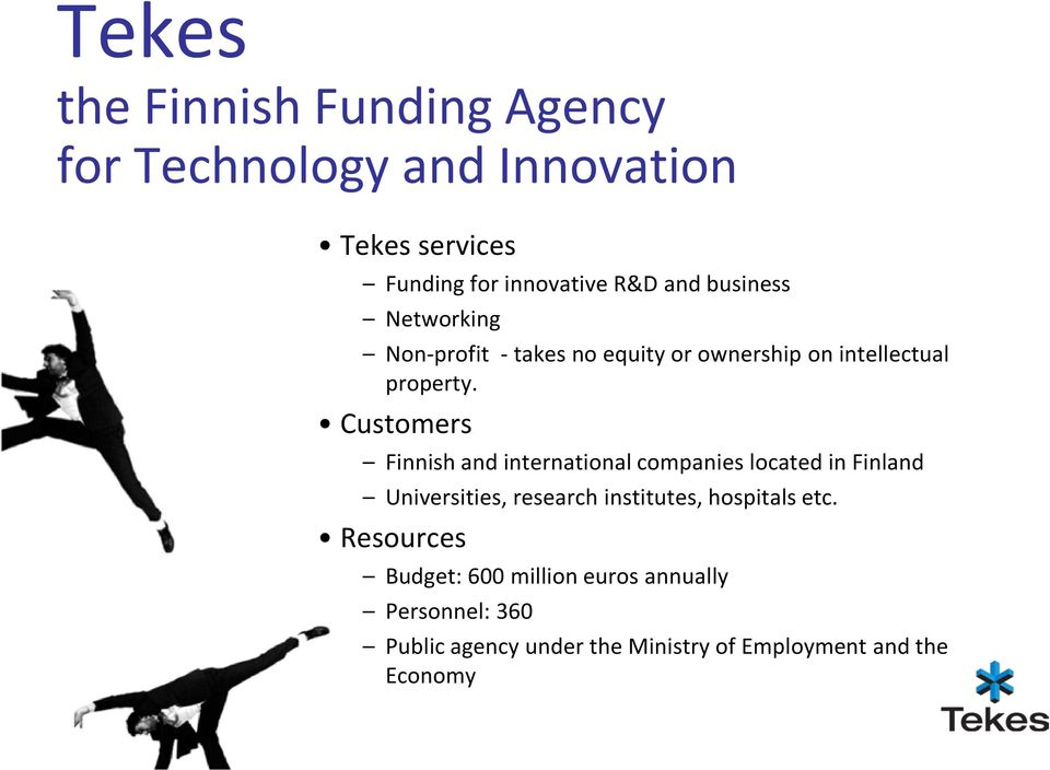 Customers Finnish and international companies located in Finland Universities, research institutes,