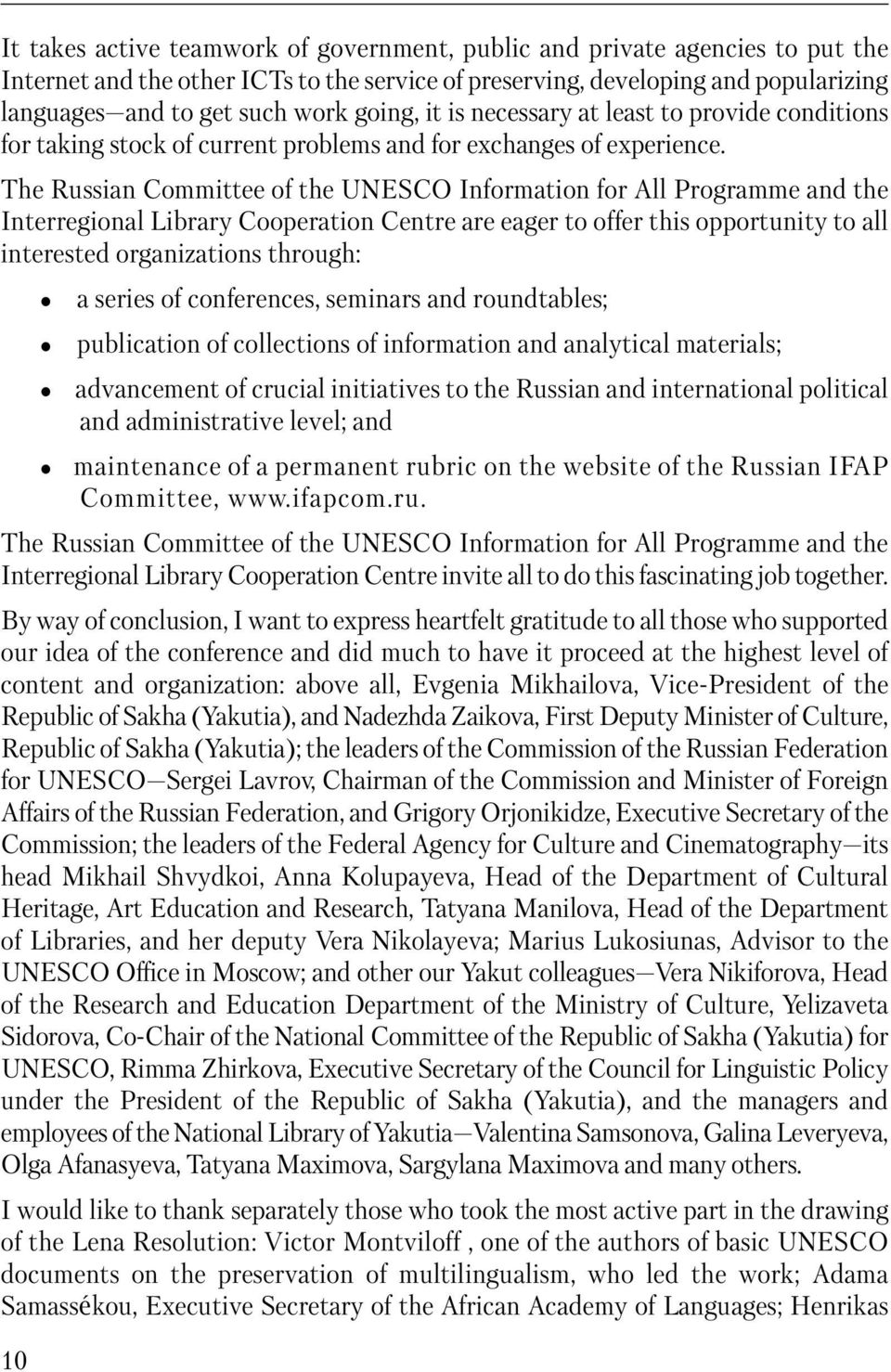 The Russian Committee of the UNESCO Information for All Programme and the Interregional Library Cooperation Centre are eager to offer this opportunity to all interested organizations through: a