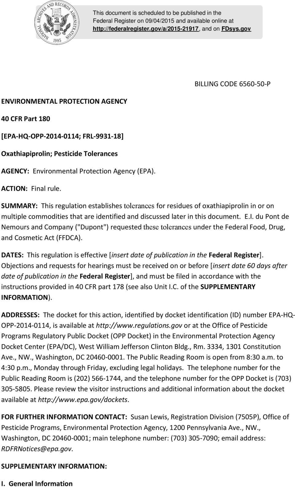 "BILLING CODE 6560-50-P SUMMARY: This regulation establishes tolerances for residues of oxathiapiprolin in or on multiple commodities that are identified and discussed later in this document. E.I. du Pont de Nemours and Company (""Dupont"") requested these tolerances under the Federal Food, Drug, and Cosmetic Act (FFDCA)."