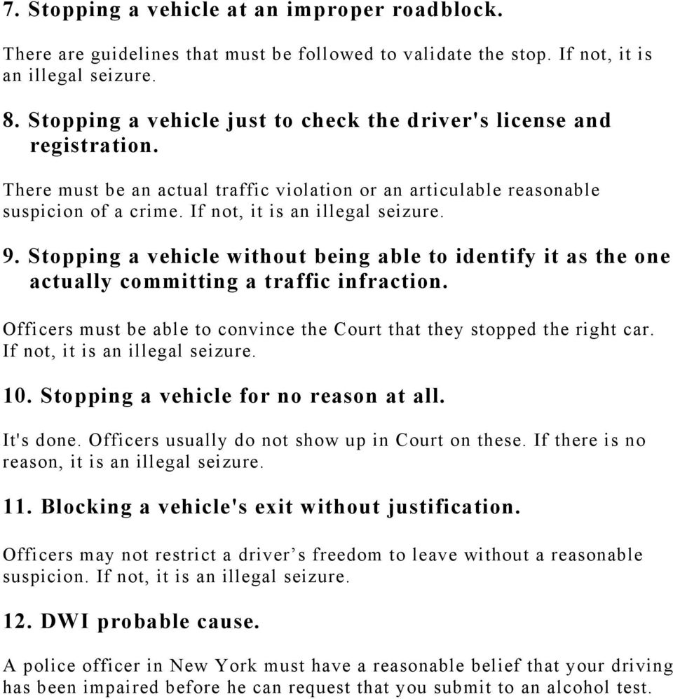9. Stopping a vehicle without being able to identify it as the one actually committing a traffic infraction. Officers must be able to convince the Court that they stopped the right car.