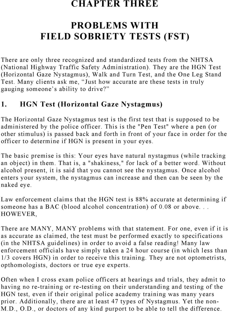 1. HGN Test (Horizontal Gaze Nystagmus) The Horizontal Gaze Nystagmus test is the first test that is supposed to be administered by the police officer.