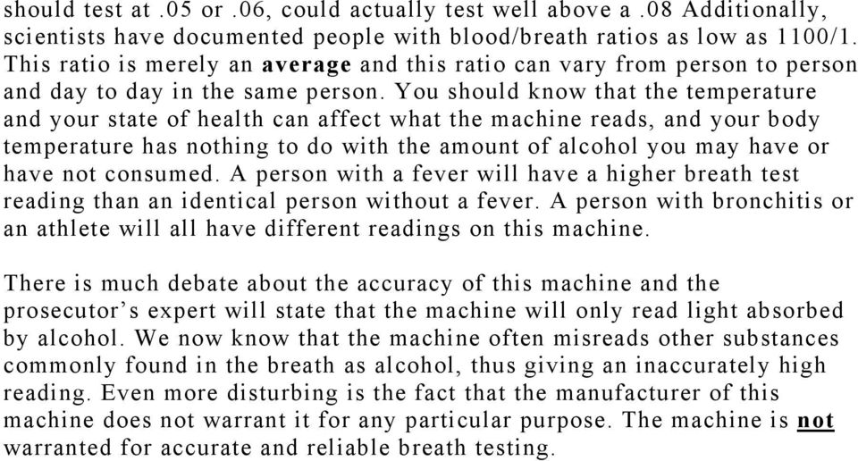 You should know that the temperature and your state of health can affect what the machine reads, and your body temperature has nothing to do with the amount of alcohol you may have or have not