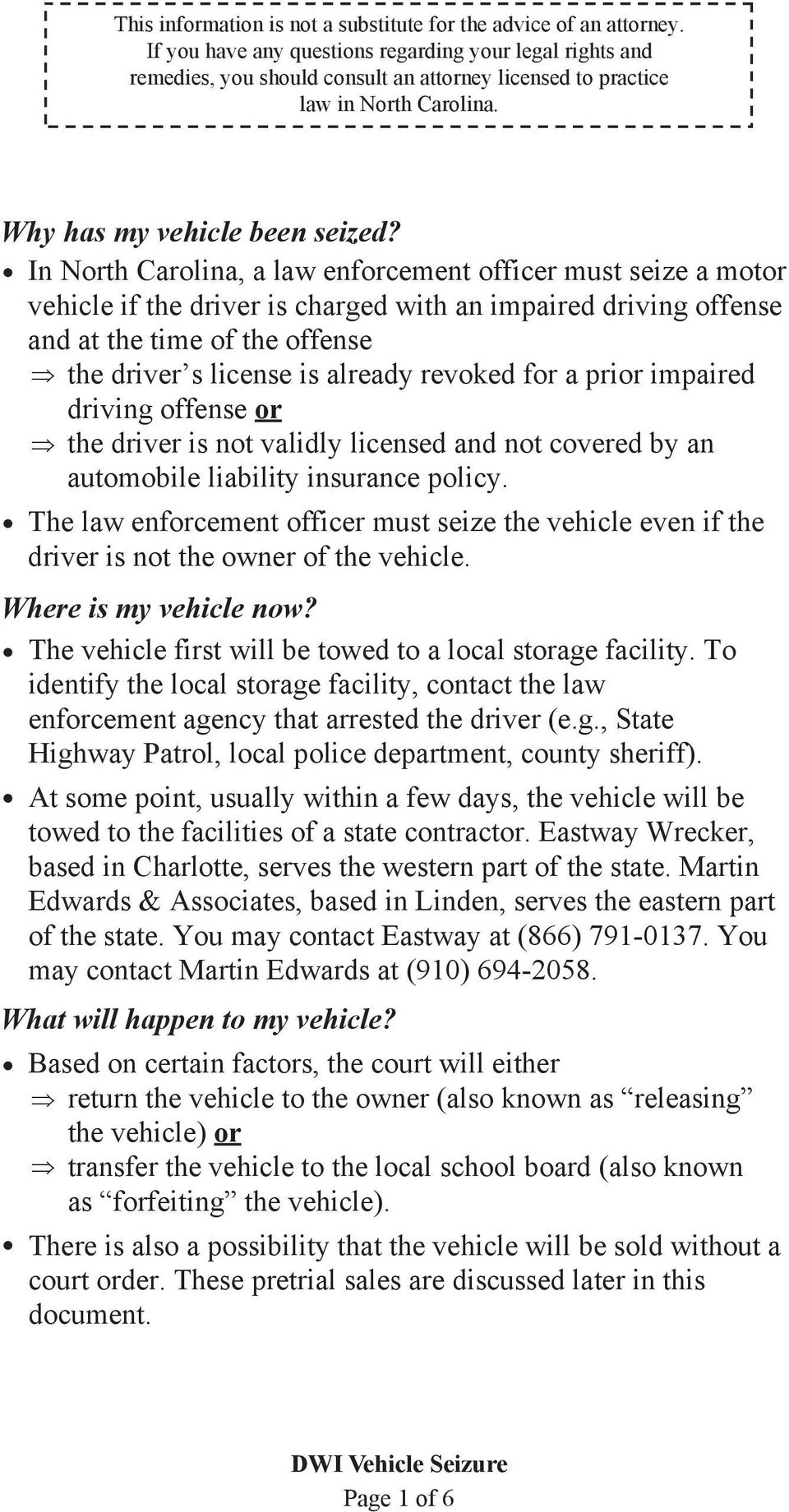 In North Carolina, a law enforcement officer must seize a motor vehicle if the driver is charged with an impaired driving offense and at the time of the offense the driver s license is already