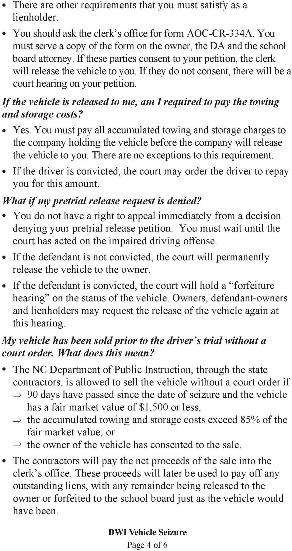 If they do not consent, there will be a court hearing on your petition. If the vehicle is released to me, am I required to pay the towing and storage costs? Yes.