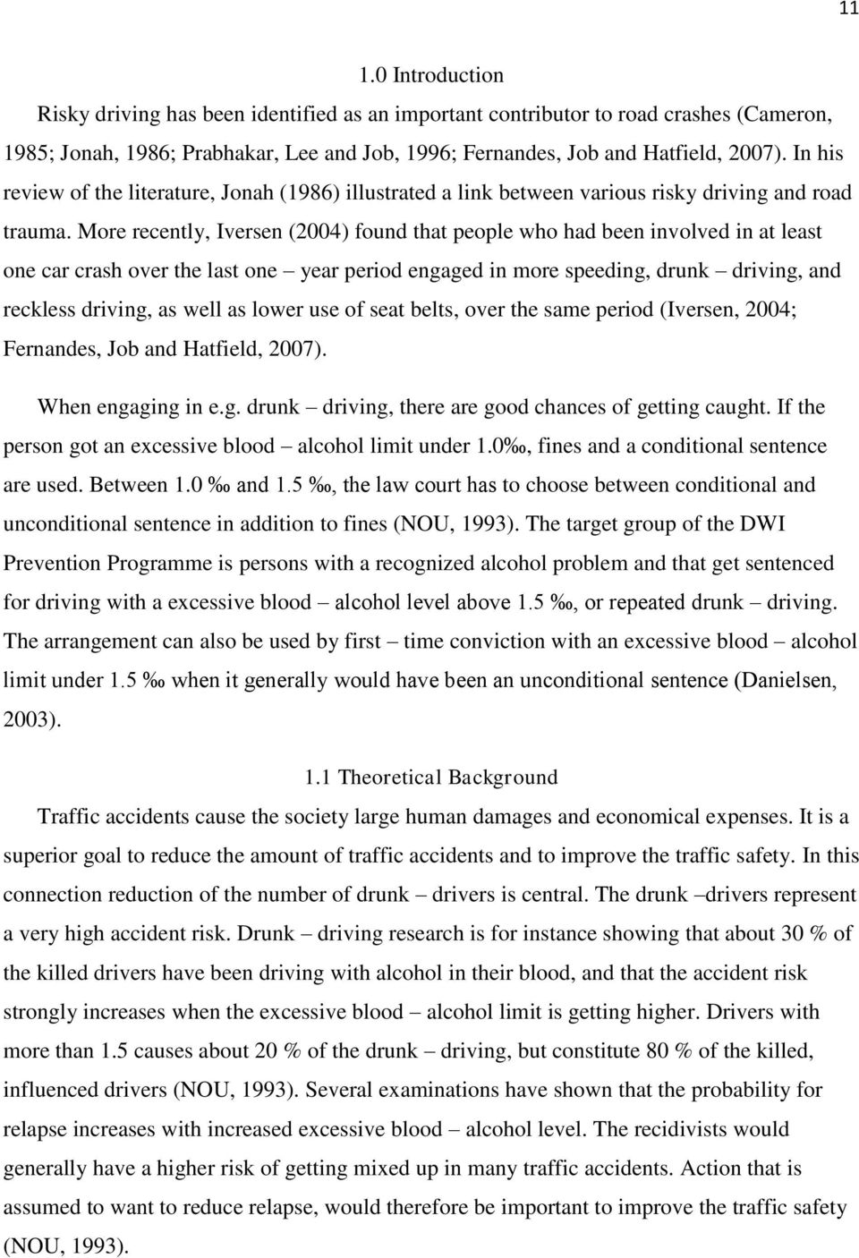 More recently, Iversen (2004) found that people who had been involved in at least one car crash over the last one year period engaged in more speeding, drunk driving, and reckless driving, as well as
