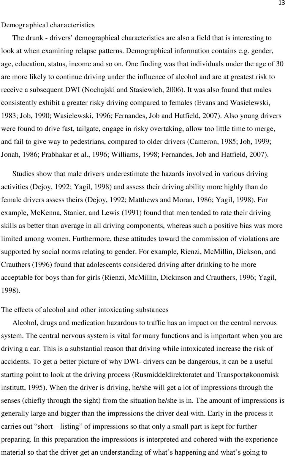 One finding was that individuals under the age of 30 are more likely to continue driving under the influence of alcohol and are at greatest risk to receive a subsequent DWI (Nochajski and Stasiewich,