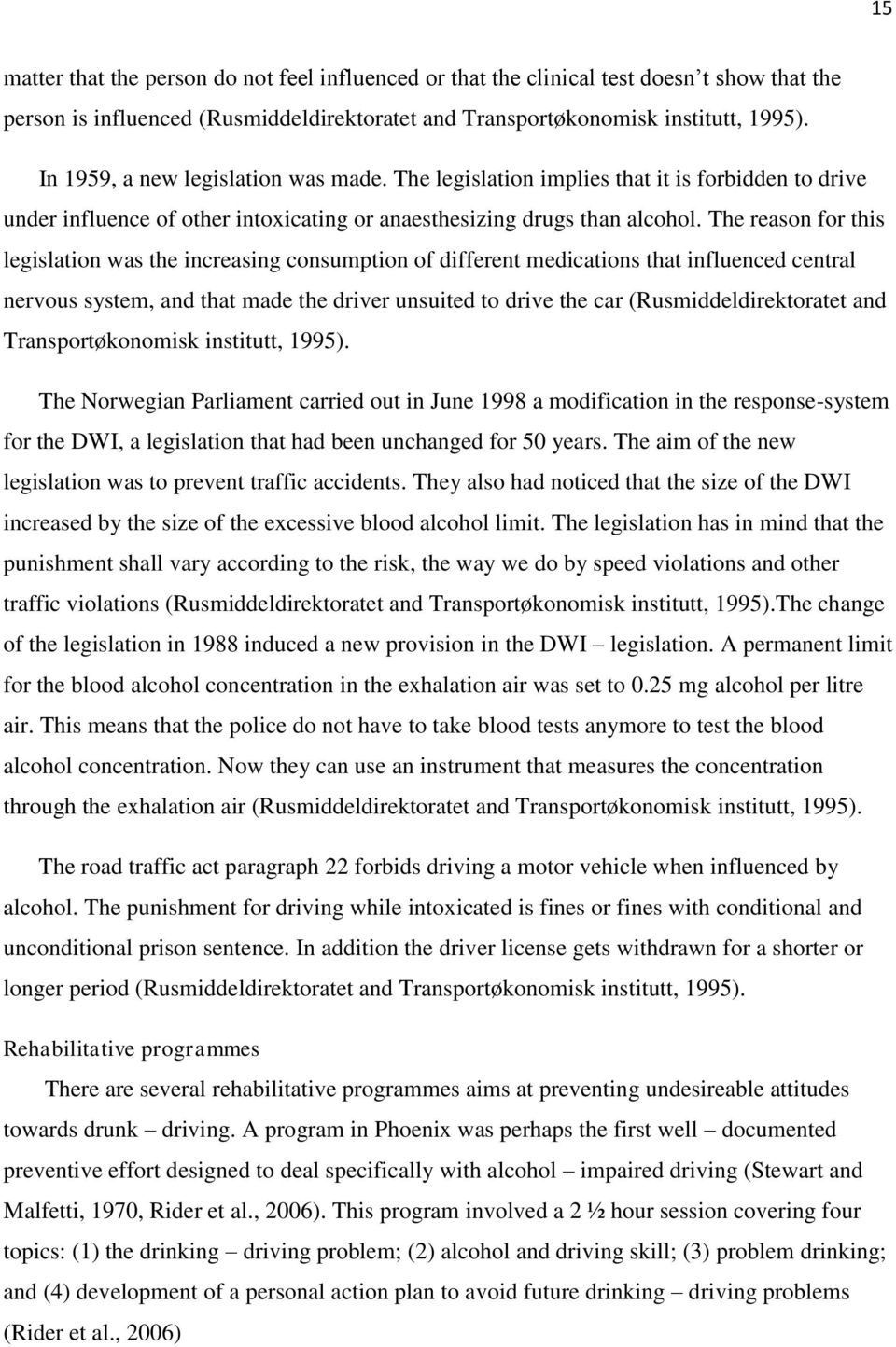 The reason for this legislation was the increasing consumption of different medications that influenced central nervous system, and that made the driver unsuited to drive the car