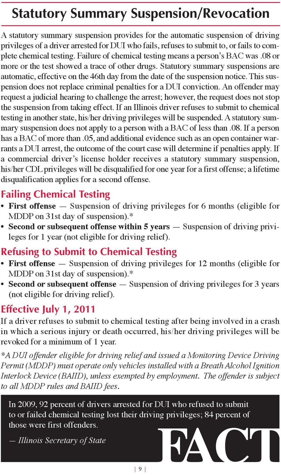 Statutory summary suspensions are automatic, effective on the 46th day from the date of the suspension notice. This suspension does not replace criminal penalties for a DUI conviction.