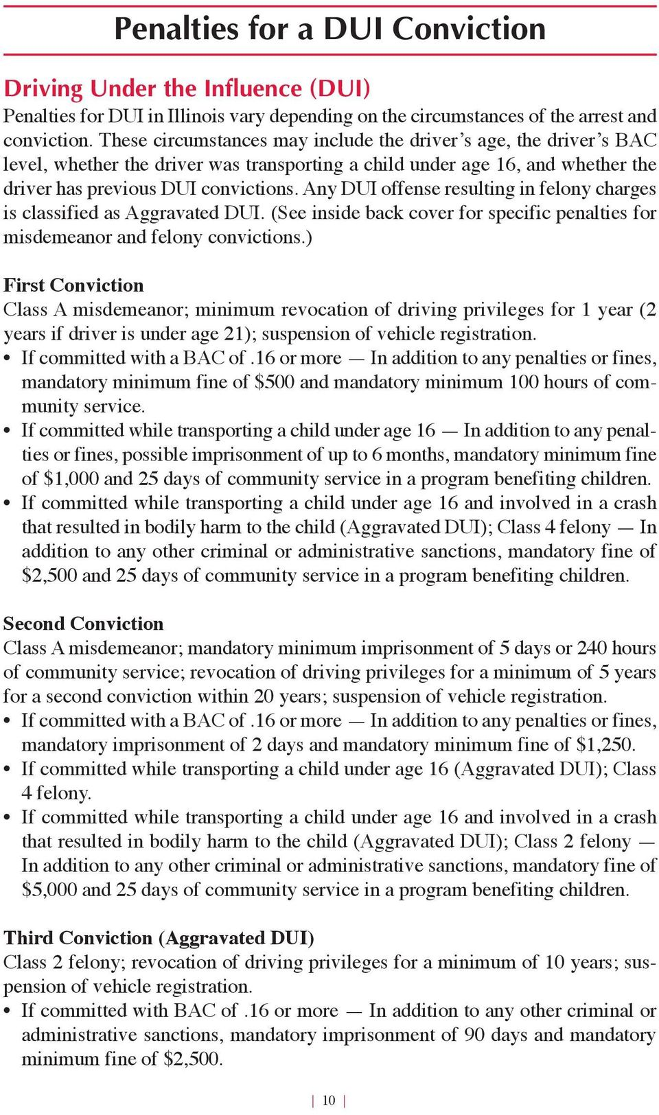 Any DUI offense resulting in felony charges is classified as Aggravated DUI. (See inside back cover for specific penalties for misdemeanor and felony convictions.