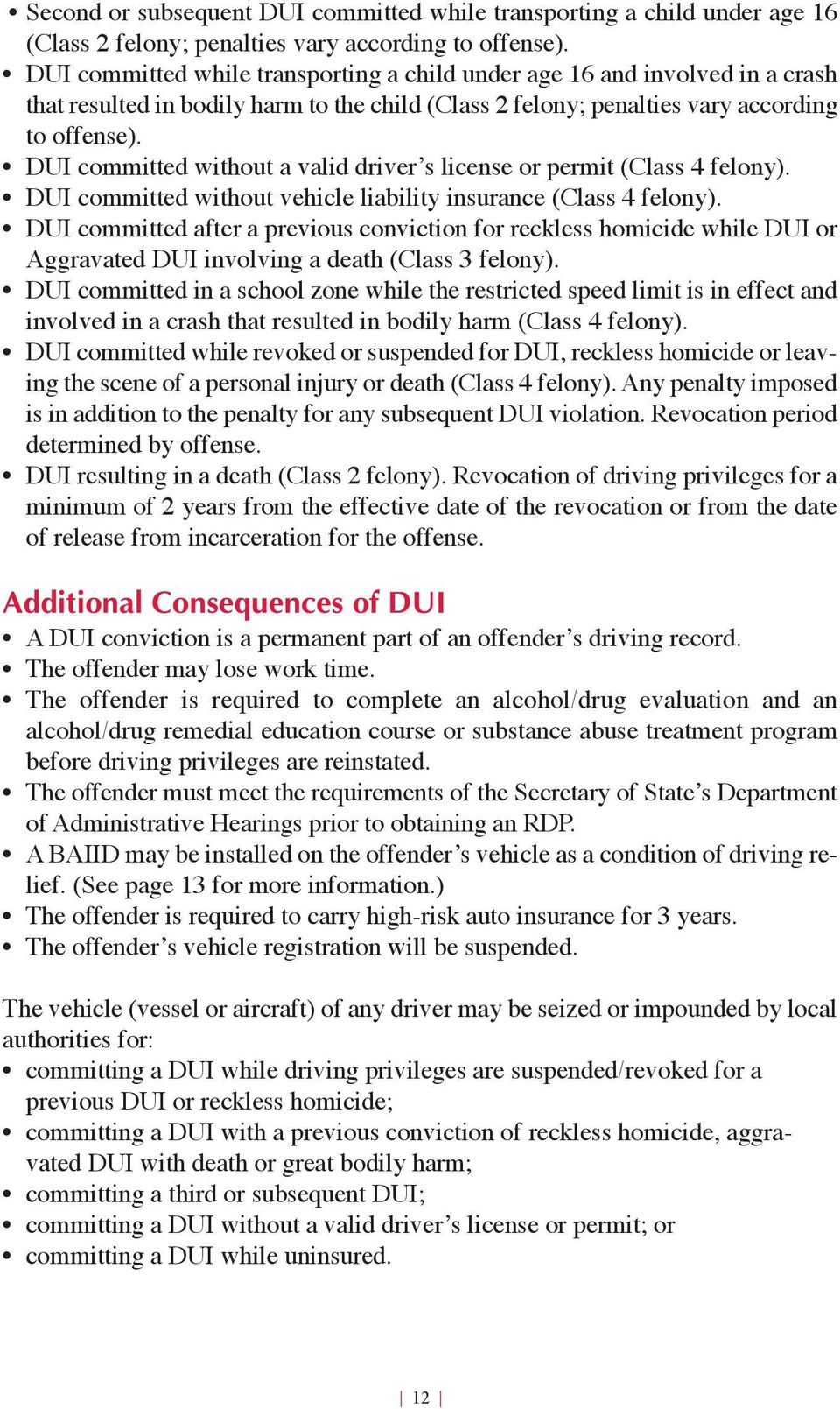DUI committed without a valid driver s license or permit (Class 4 felony). DUI committed without vehicle liability insurance (Class 4 felony).