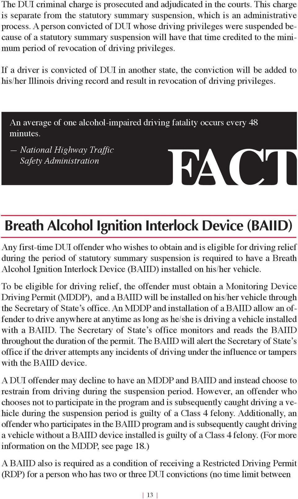 If a driver is convicted of DUI in another state, the conviction will be added to his/her Illinois driving record and result in revocation of driving privileges.