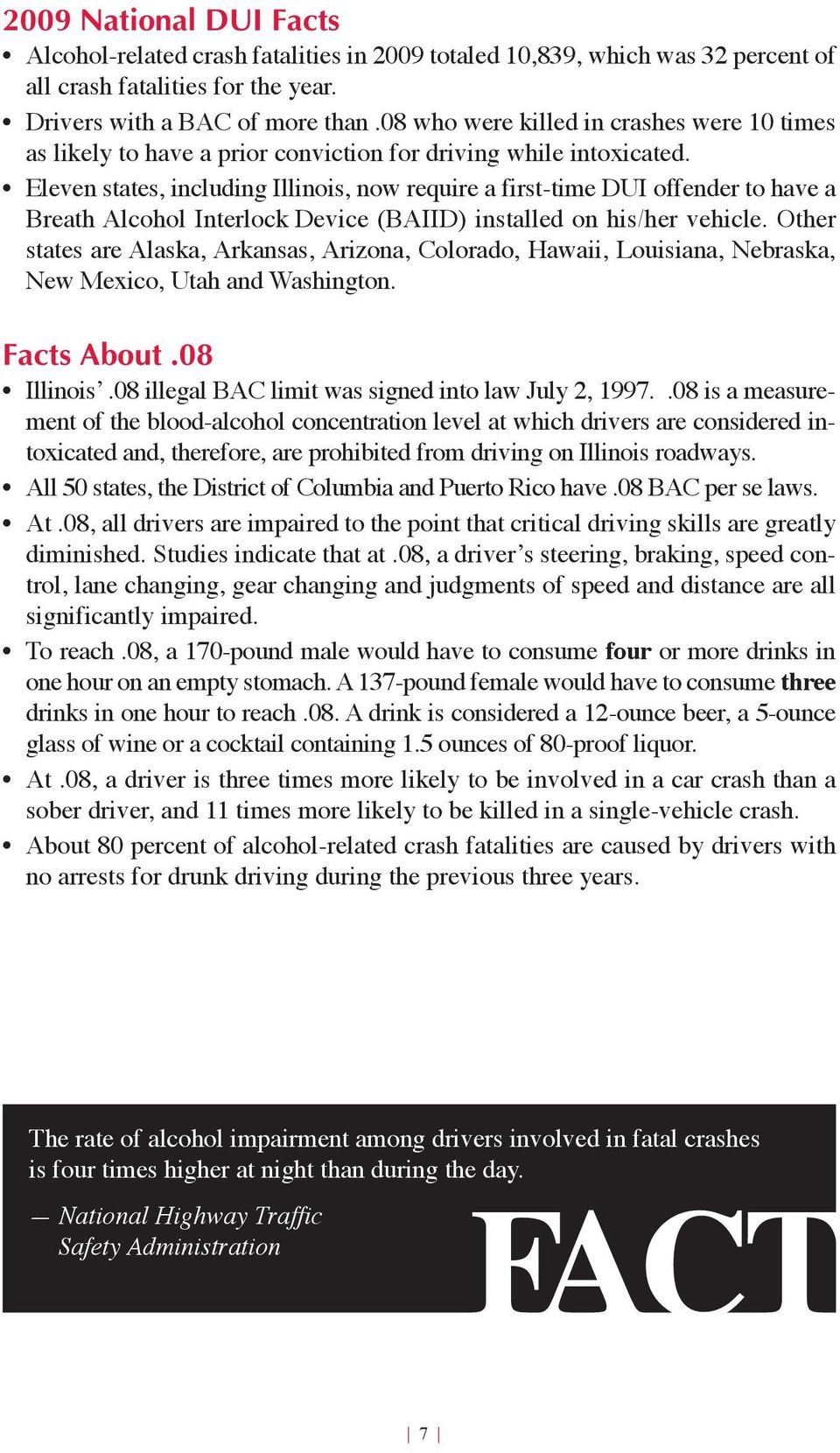 Eleven states, including Illinois, now require a first-time DUI offender to have a Breath Alcohol Interlock Device (BAIID) installed on his/her vehicle.